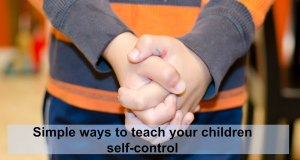 Simple ways to teach your children self-control.