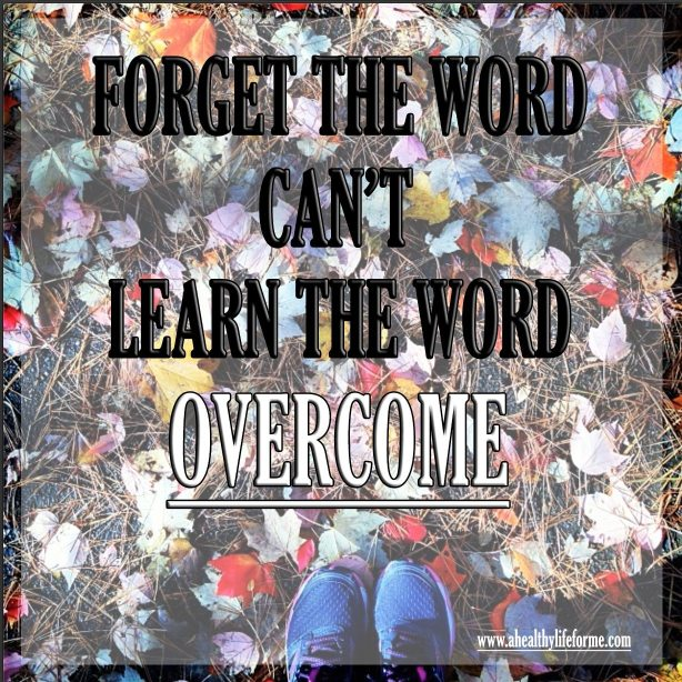 Forget the Word Can't and Learn the word Overcome | 52 Tips for Health and Fitness Tip #9