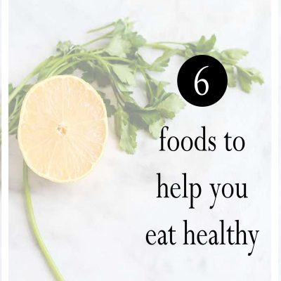 6 Foods to Help You Eat Healthy