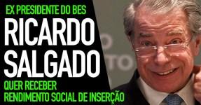 Ricardo Salgado Quer Rendimento Social de Inserção