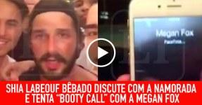 Shia LaBeouf Bêbado Discute com a Namorada e Liga à Megan Fox
