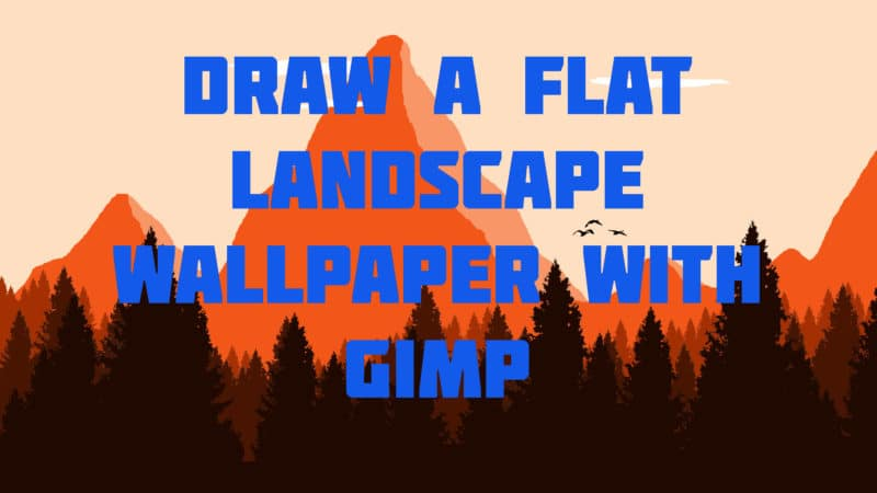 Draw a Flat Landscape wallpaper with Gimp