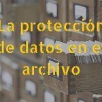 La protección de datos en el archivo