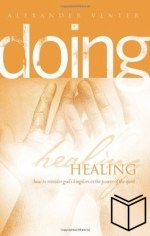 Doing Healing: How to Minister God's Kingdom in the Power of the Spirit (Softcover)
