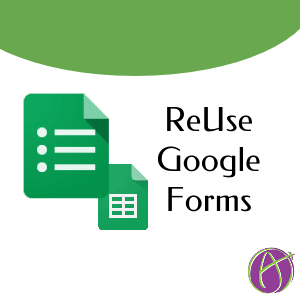 Reuse Google Forms