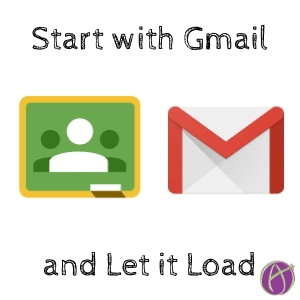 Google Classroom: Start with Gmail and Let it Load