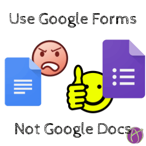 Wrong: Google Doc – Instead: Google Forms – 5 TIPS