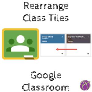 NEW! Google Classroom: Rearrange the Class Tiles