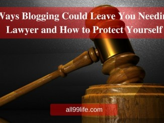 2 Ways Blogging Could Leave You Needing a Lawyer and How to Protect Yourself