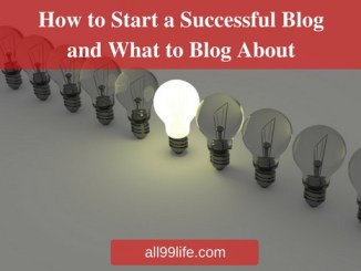 How to start a successful blog and what to blog about all99life.com