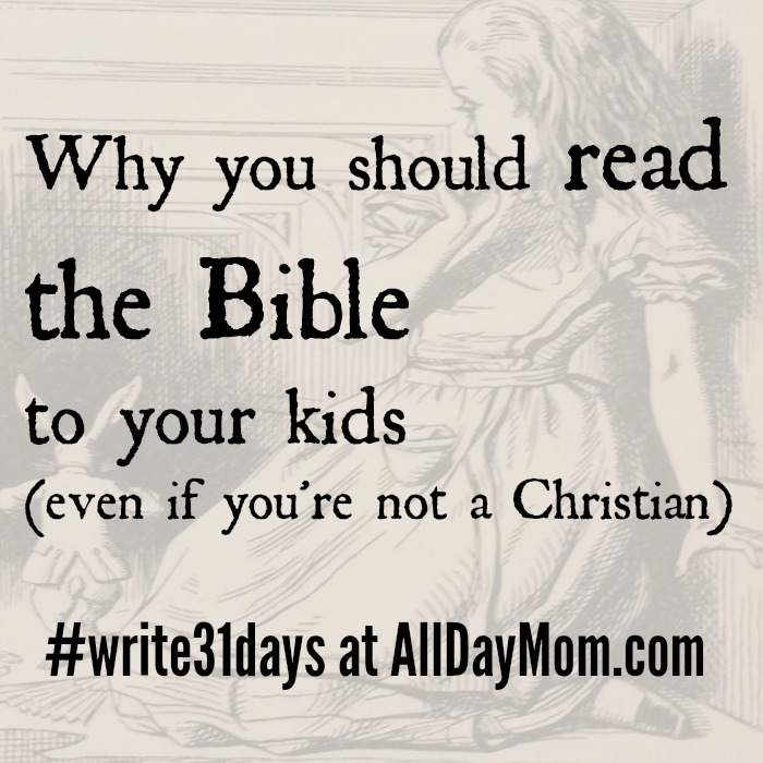 Why you should read the Bible to your kids at All Day Mom - Great Books to Read to BIG Kids - #write31days at All Day Mom