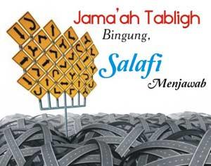 Jama'ah Tabligh Bingung, Salafi Menjawab