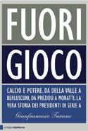 Gianfrancesco Turano: Fuori Gioco. Fußball und Macht. Die wahre Geschichte der Präsidenten der Serie A.