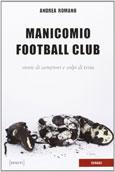 Andrea Romano: Manicomio football club. Storie di campioni e colpi di testa