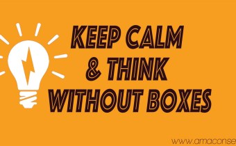 AMA Conseils : Keep Calm, and Think outside the Box :) Even Better : Think without a Box :)