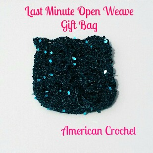 My Latest FREE Pattern ~ Last Minute Open Weave Gift Bag