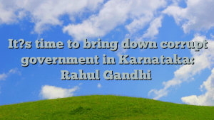 It?s time to bring down corrupt government in Karnataka: Rahul Gandhi