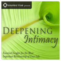 Deepening Intimacy l A FREE video series from Sounds True