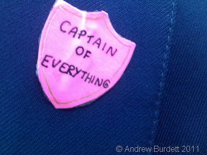 My friend Sophie Davies, noticing how jealous I was of her 'Captain of Marlow House' badge, made me a 'Captain of Everything' badge.