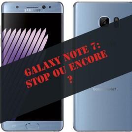 Samsung Galaxy Note 7 : stop ou encore ?