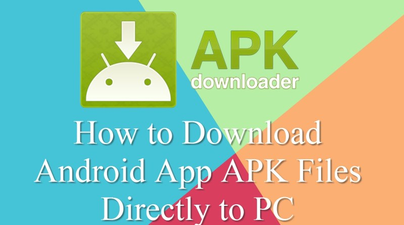 How to Download Android App APK Files Directly to PC