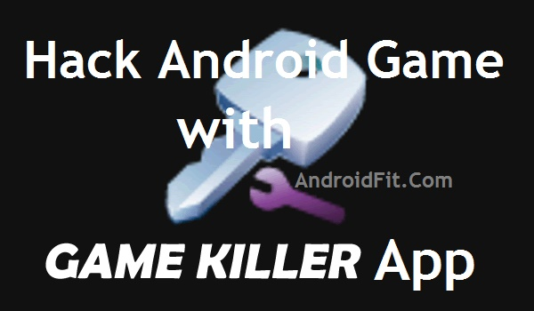 How to Use Game Killer App to Hack Android Games without Root Access