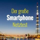 Der große SMARTPHONE-Netztest: Mitmachen und tolle Preise gewinnen!