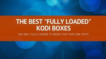 What's the best Fully Loaded Kodi box?