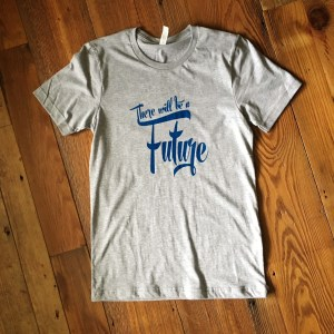 T-shirt with a purpose - There will be a Future