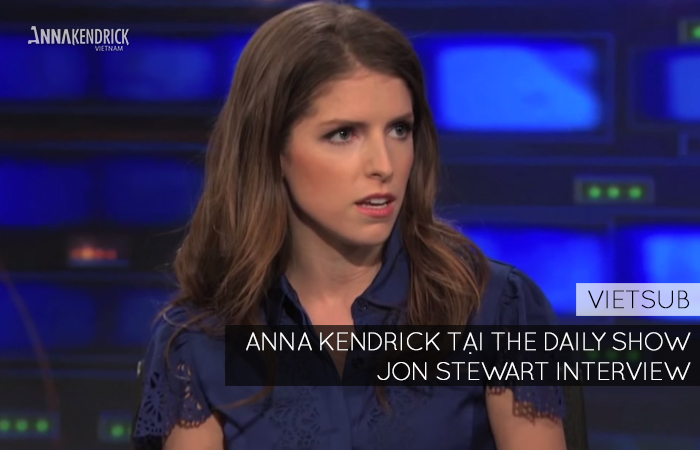 [Video] Anna Kendrick tại the Daily Show – Jon Stewart Interview – December 17, 2014 ~ Vietsub