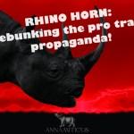 Rhino Horn: Debunking the Pro-Trade Propaganda