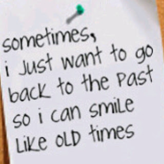 sometimesi-just-want-to-go-back-to-the-past-so-i-can-smile-like-old-times