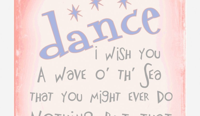 """Dance Recital Free Printable: """"When you dance, I wish you…"""" (from The Winter's Tale, Shakespeare)"""