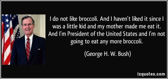 quote-i-do-not-like-broccoli-and-i-haven-t-liked-it-since-i-was-a-little-kid-and-my-mother-made-me-eat-george-h-w-bush-28403