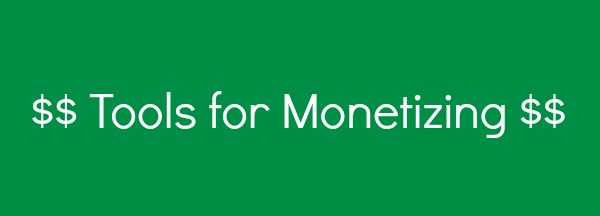 Tools for Monetizing