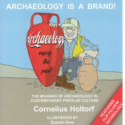 Archaeology is a Brand! by Cornelius Holtorf and illustrated by Quentin Drew