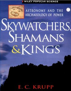 Skywatchers, Shamans and Kings by E.C.Krupp