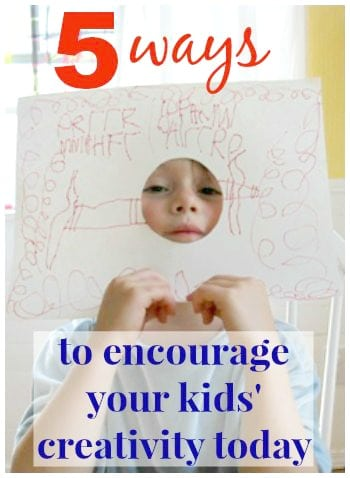 5 Ways to Encourage Your Kids Creativity