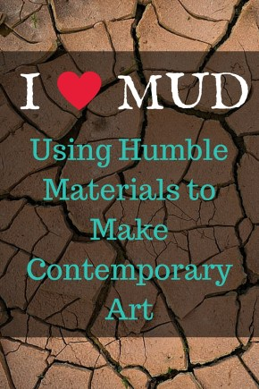 I Love Mud, natural materials to make contemporary art