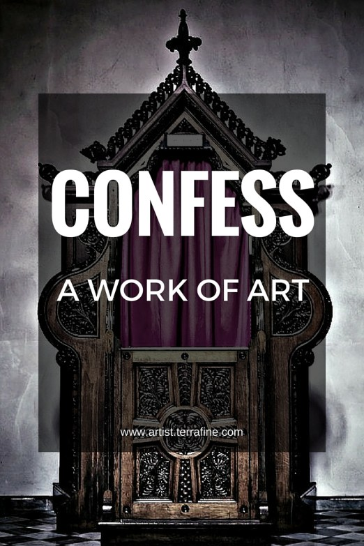 Confess: a work of art by Terra Fine