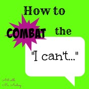 "how to combat the ""I can't"""