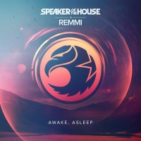 Speaker Of The House and REMMI - Awake Asleep