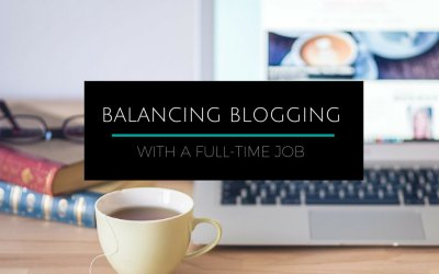 How to Balance Blogging with a Full-time Job: Advice From the Pros (Part Two!)