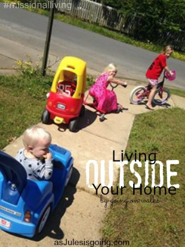 Living OUTSIDE You Home #missionalliving {walks}