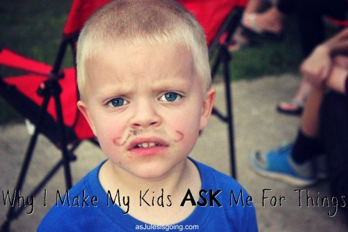 Why I Make My Kids ASK Me For Things