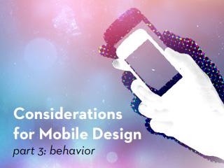 Considerations for Mobile Design: Behavior