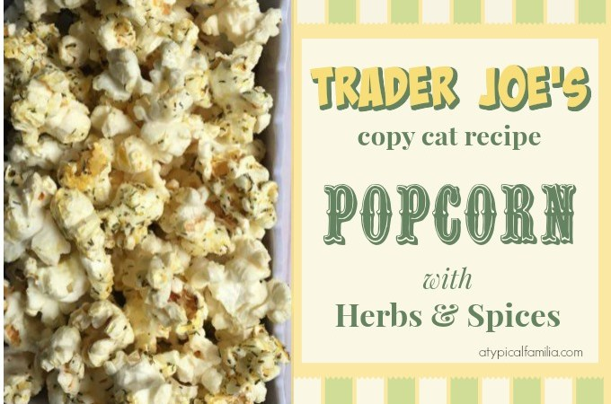 Trader Joe's Copy Cat Popcorn with Herbs and Spices Recipe via Atypical Familia by Lisa Quinones Fontanez
