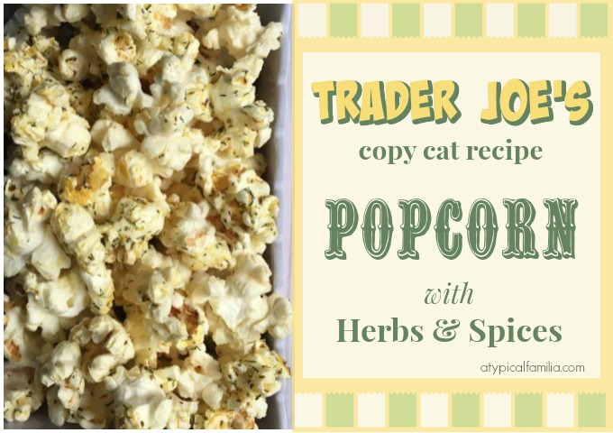 Trader Joe's Popcorn with Herbs and Spices Copy Cat Recipe via Atypical Familia by Lisa Quinones Fontanez