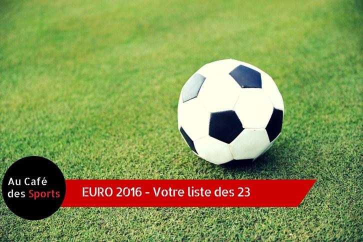 Euro 2016 - Votre liste des 23