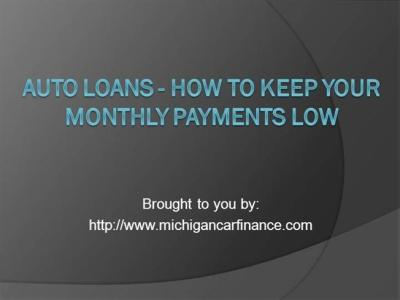 Auto Loans - how to Keep Your Monthly Payments Low |authorSTREAM